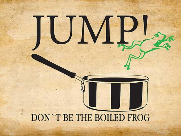 'Change' like boiling a frog